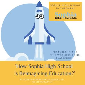 in the press how sophia high school is reimagining education