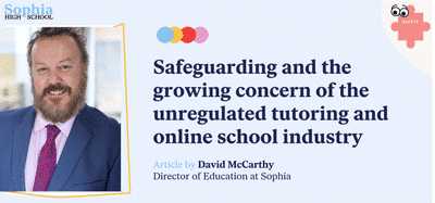 Safeguarding and the growing concern of the unregulated tutoring and online school industry